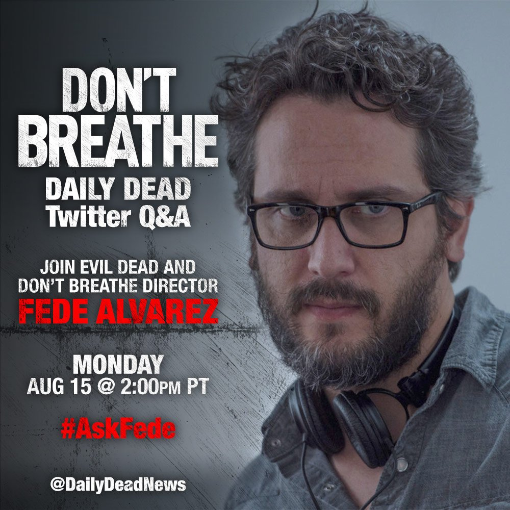Join #DontBreathe director @fedalvar for a Twitter Q&A with @DailyDeadNews TODAY at 2PM PT. Be sure to use #AskFede! https://t.co/DCa6J5d5YT