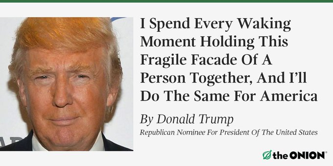 """RT @TheOnion: """"Masking weakness, inadequacy, and failure is exactly what this country needs."""" https://t"""