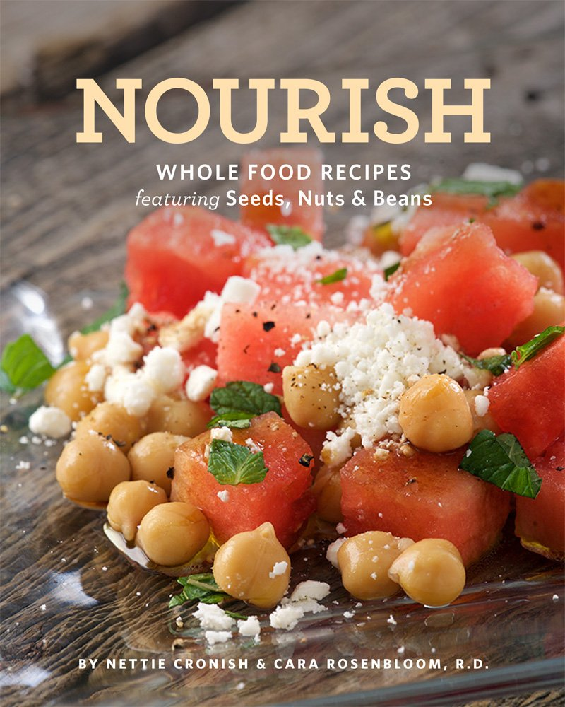 Nourish Whole Food Recipes Featuring Seeds Nuts And Beans