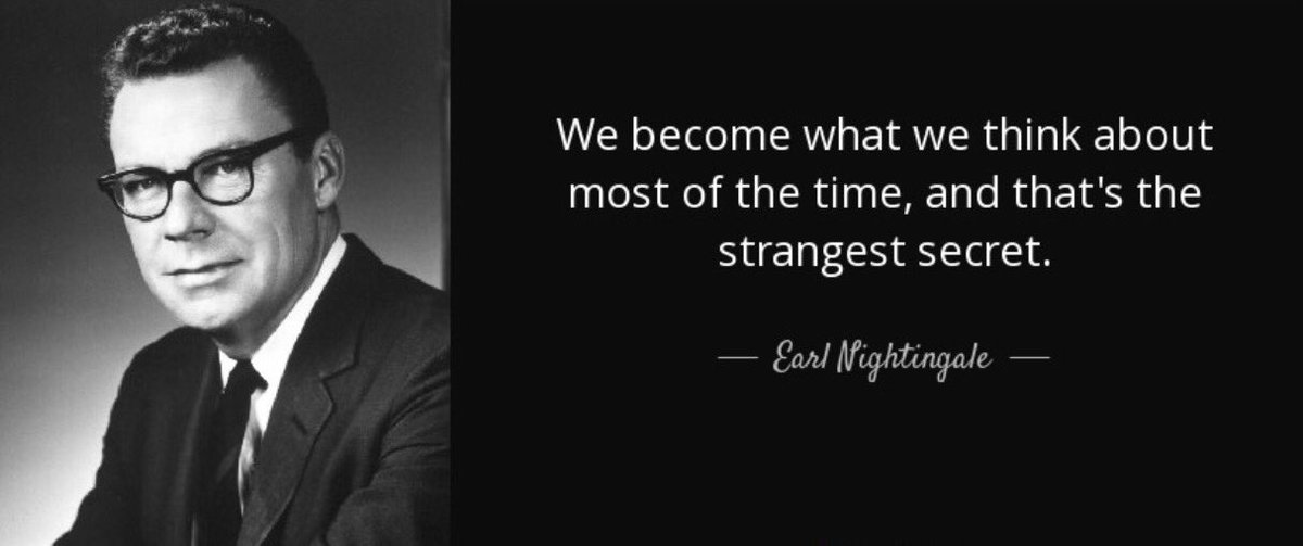 Image result for you become what you think about most of the time earl nightingale