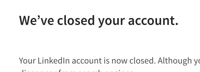 image of LinkedIn screenshot with text: We've closed your account. Your LinkedIn Account is now closed.""