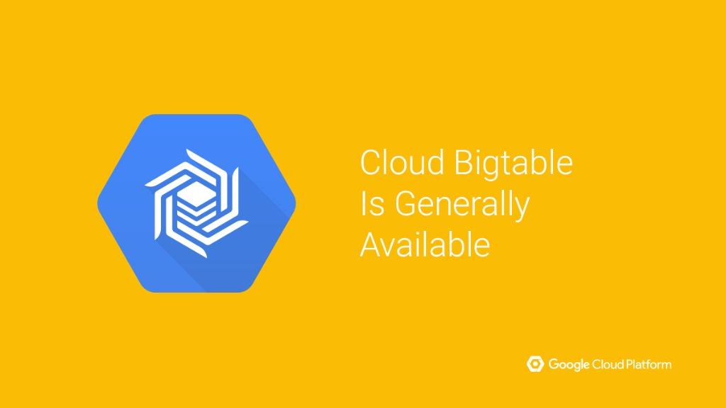Google Cloud Platform Blog: Google Cloud Bigtable is generally available for petabyte-scale NoSQL workloads