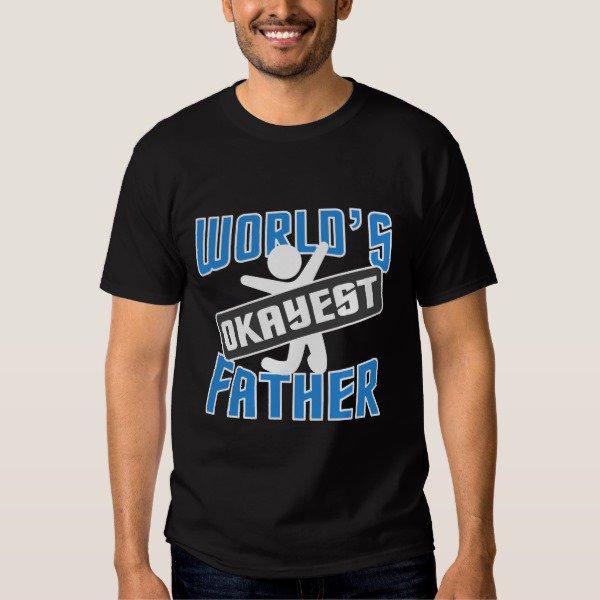 WORLDS OKAYEST FATHER! <|> Shop @ bit.ly/2bvSXKg <|> #fathersday #dad Find More @ shop.feralgeardesigns.com | ONLINE STORE: shop.feralgeardesigns.com