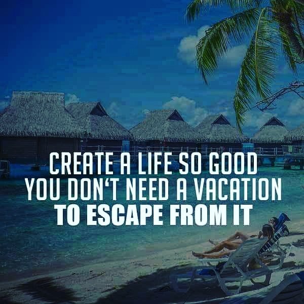 """Need A Vacation Quotes: Psychology Academy On Twitter: """"Create A Life So Good You"""