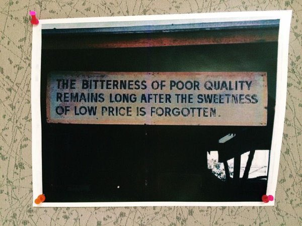 """The bitterness of poor quality remains long after the sweetness of low price is forgotten."" —found on a wall https://t.co/PvaGPD4wjA"