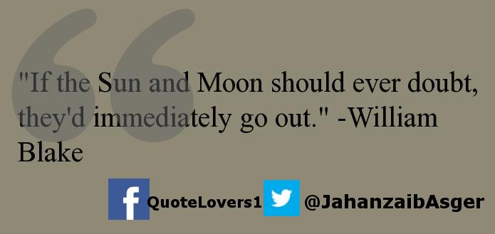 &quot;If the Sun and Moon should ever doubt,... #William #Blake #immediately #theyd <br>http://pic.twitter.com/dsdWaGsxnz