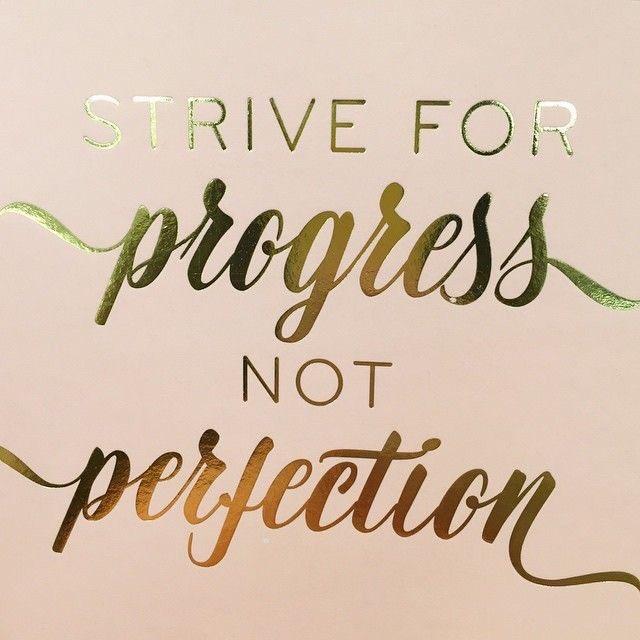 Afbeeldingsresultaat voor strive for progress not perfection