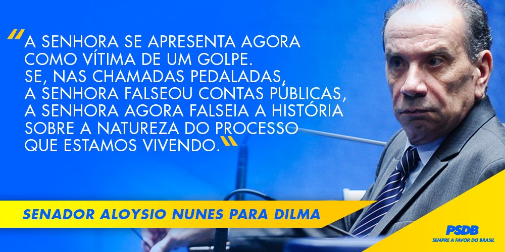 """Do lado direito, foto de Aloysio Nunes sentado, segurando os óculos com a mão direita. Do lado esquerdo, sobre fundo azul, lê-se """"A senhora se apresenta agora como vítima de um golpe. Se, nas chamadas pedaladas, a senhora falseou contas públicas, a senhora agora falseia a história sobre a natureza do processo que estamos vivendo."""" Abaixo, sobre faixa amarela, lê-se """"Senador Aloysio Nunes para Dilma."""""""