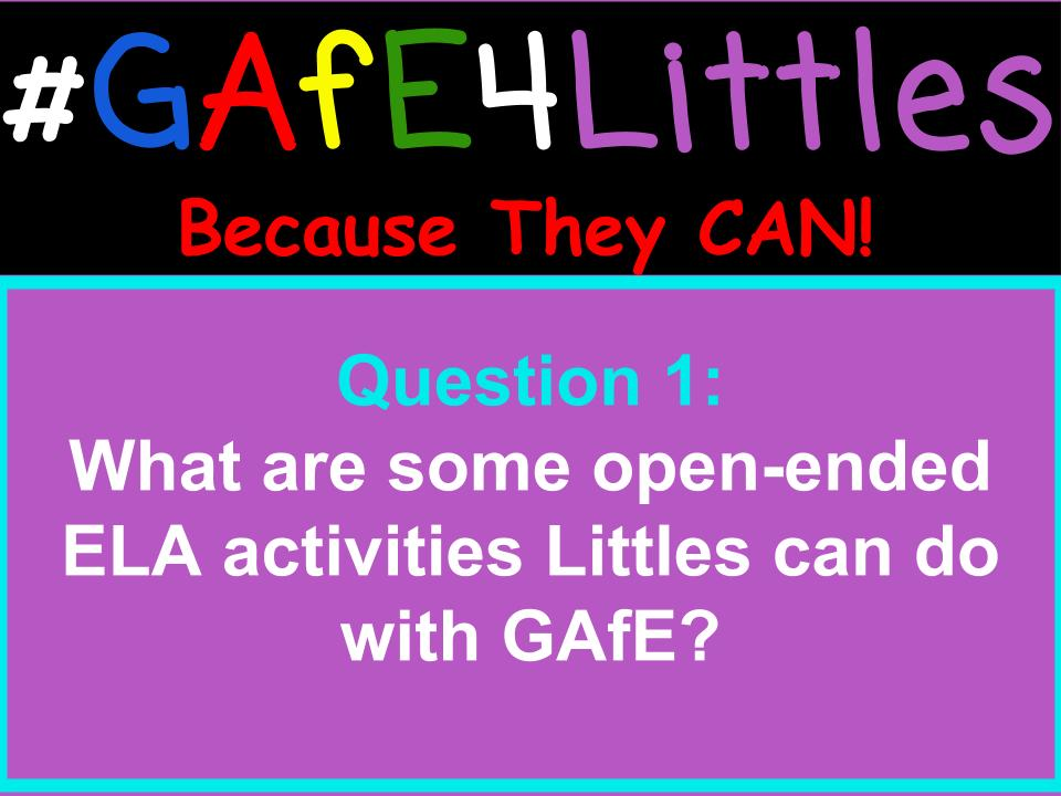Q1 What are some open-ended ELA activities Littles can do with GAFE? #gafe4littles https://t.co/2SFualZGGs