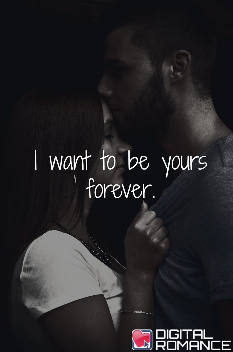 Digital Romance Inc On Twitter I Want To Be Yours Forever Love