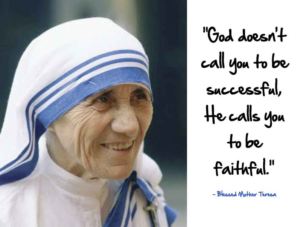 saint mother teresa on god doesn t call you to be  never miss a moment