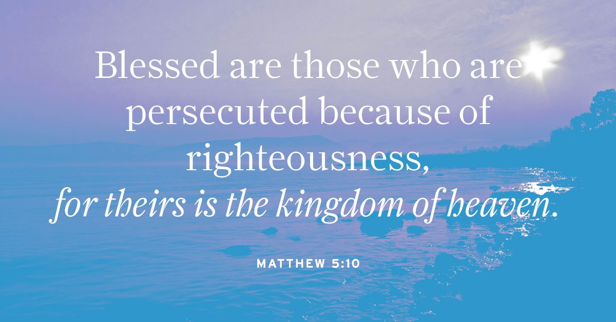 Image result for blessed are those who are persecuted because of righteousness' sake for theirs is the kingdom of heaven