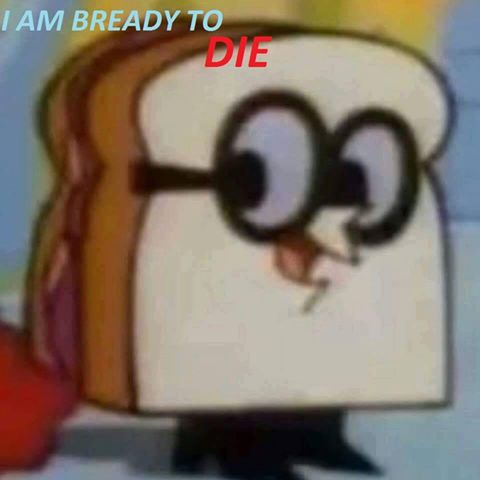 Image result for im bready to die