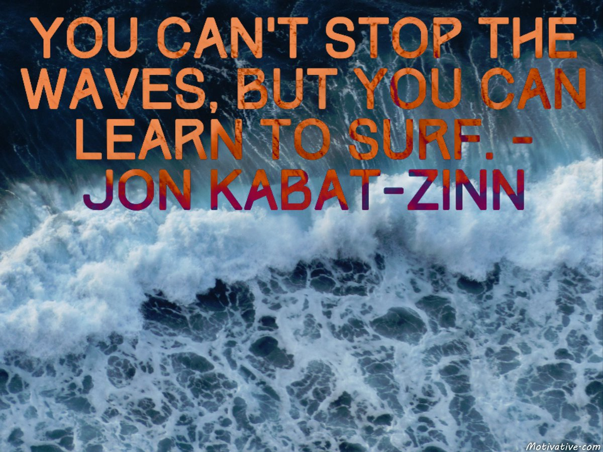 You can't stop the waves, but you can learn to surf. – Jon Kabat-Zinn motivative.com/quotes-proverb… #lifequotes