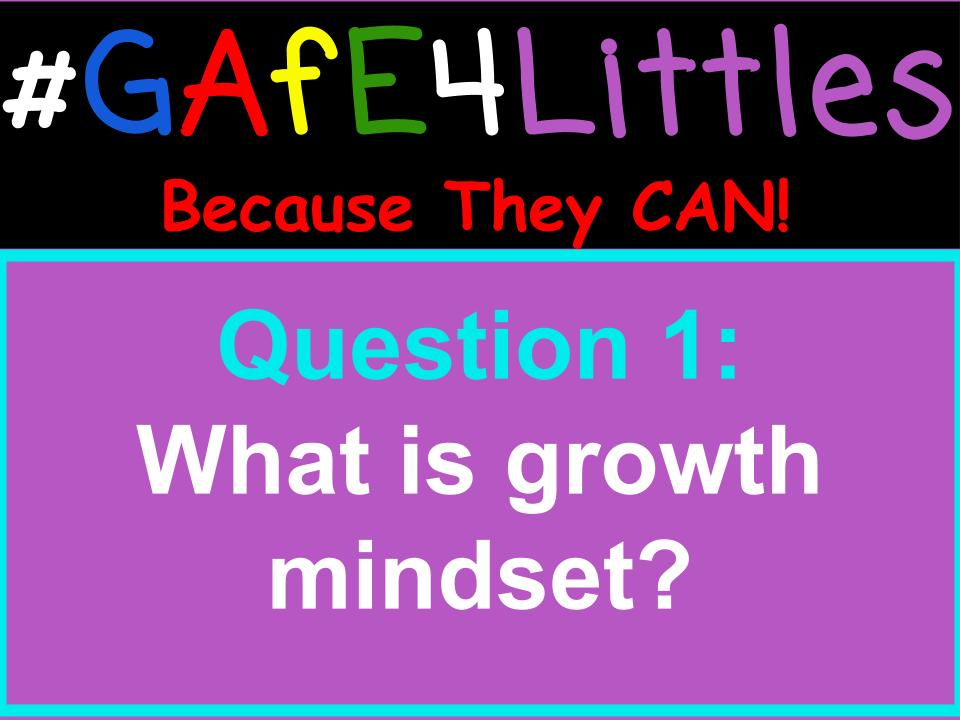 Q1 What is a growth mindset? #gafe4littles https://t.co/1q2w5AADbo