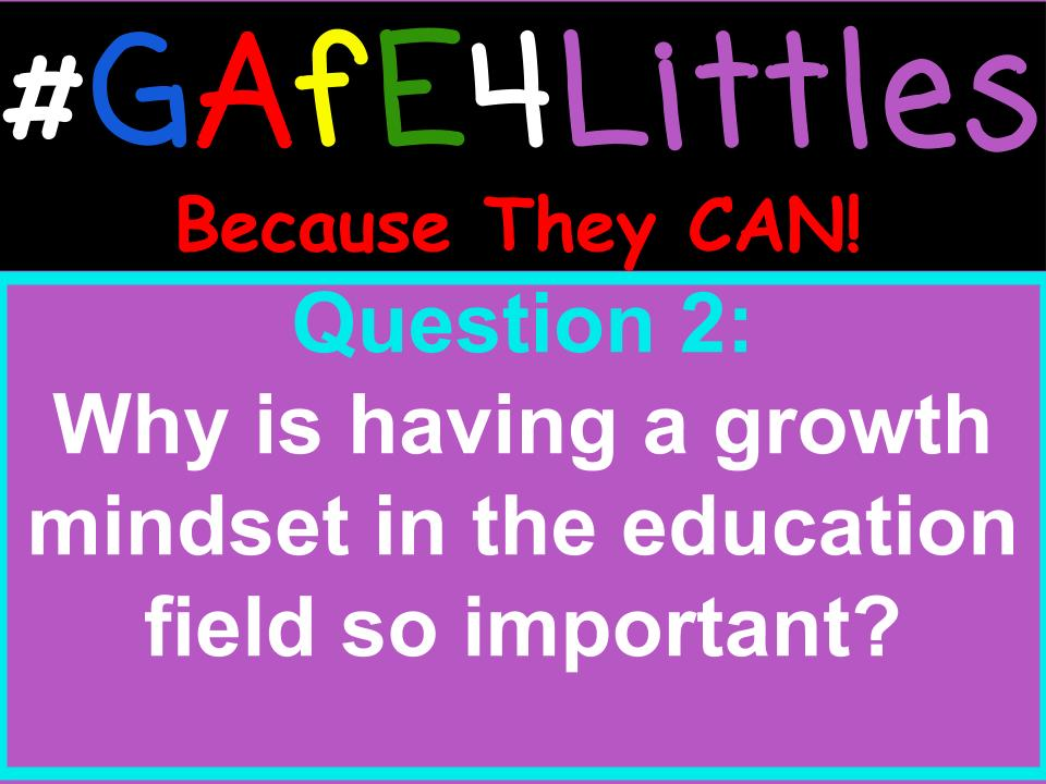 Q2 Why is having a growth mindset in the education fields so important? #gafe4littles https://t.co/ZZUnWdE7in
