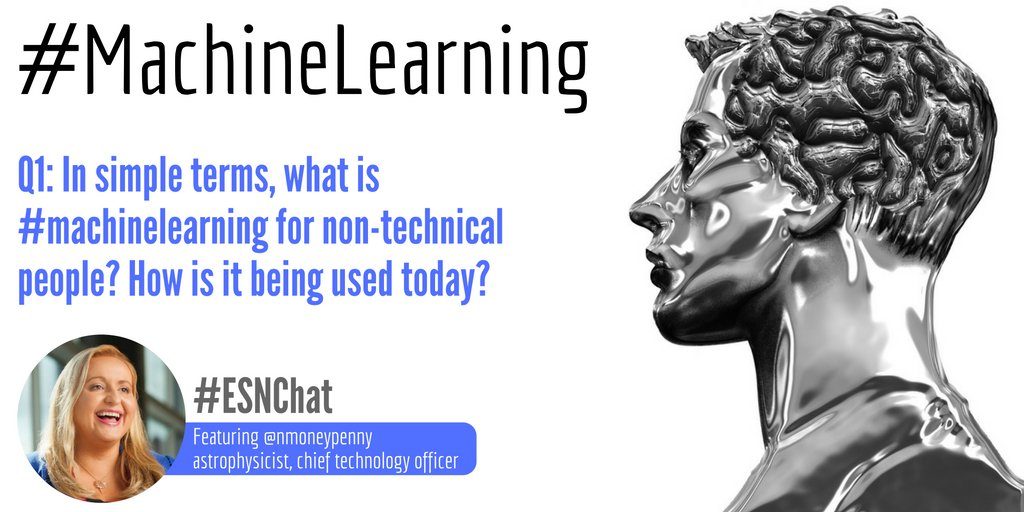 Q1. In simple terms, what is #machinelearning for non-technical people? How is it being used today? #esnchat https://t.co/UkpEdRFKZF