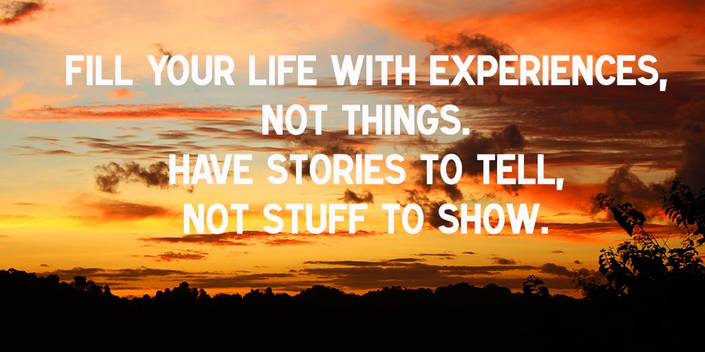 Fill Your Life With Experiences Not Things Quote: Sara Parkes (@saraparkes)
