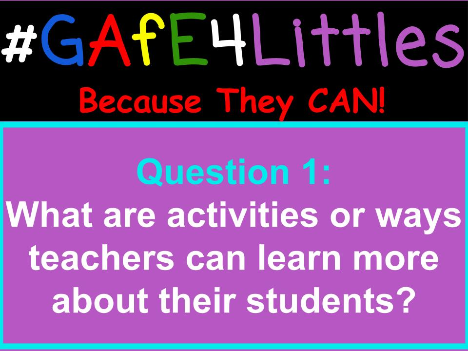 Q1 What are activities or ways teachers can learn more about their students? #gafe4littles https://t.co/9LSiaf5DDe