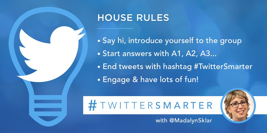 We have a few house rules. Say Hi! Answer Q's with A1, A2, A3. Use the #TwitterSmarter hashtag. Engage & have fun! https://t.co/4bojypRb7T
