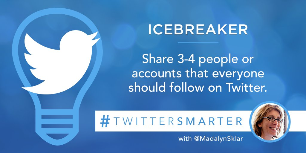 #IceBreaker: Share 3-4 people or accounts that everyone should follow on Twitter. #TwitterSmarter https://t.co/1KOi4rGVyJ