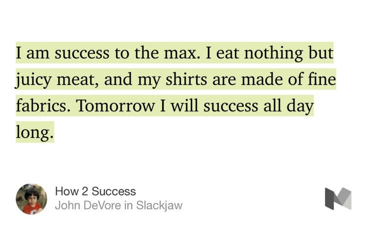 """""""Are you ready to success? I will tell you how to success.""""—@JohnDeVore https://t.co/w16ejopSIM https://t.co/vA6tKQRXB9"""