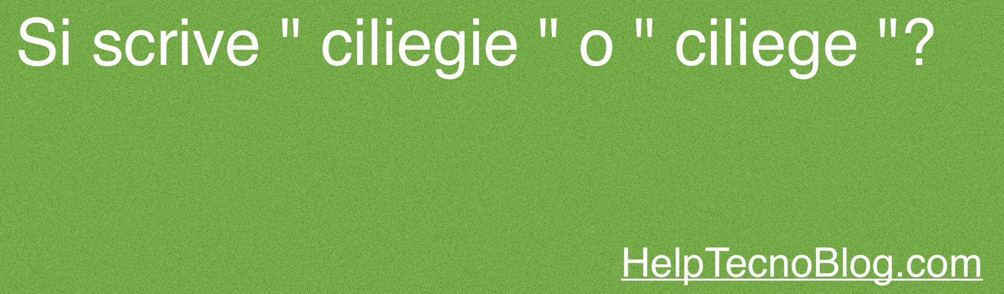 """Si scrive """" ciliege """" o """" ciliegie """"?"""