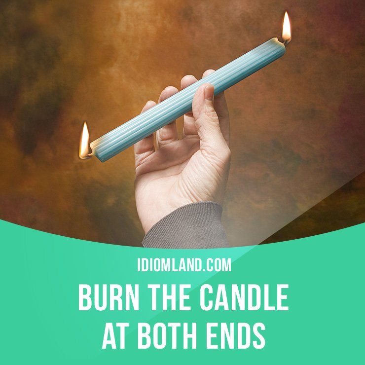 Idiom Land On Twitter Burn The Candle At Both Ends Means To