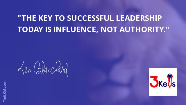 """""""The key to successful leadership today is influence, not authority."""" ~ Ken Blanchard #leadership https://t.co/STIyG7iw73"""