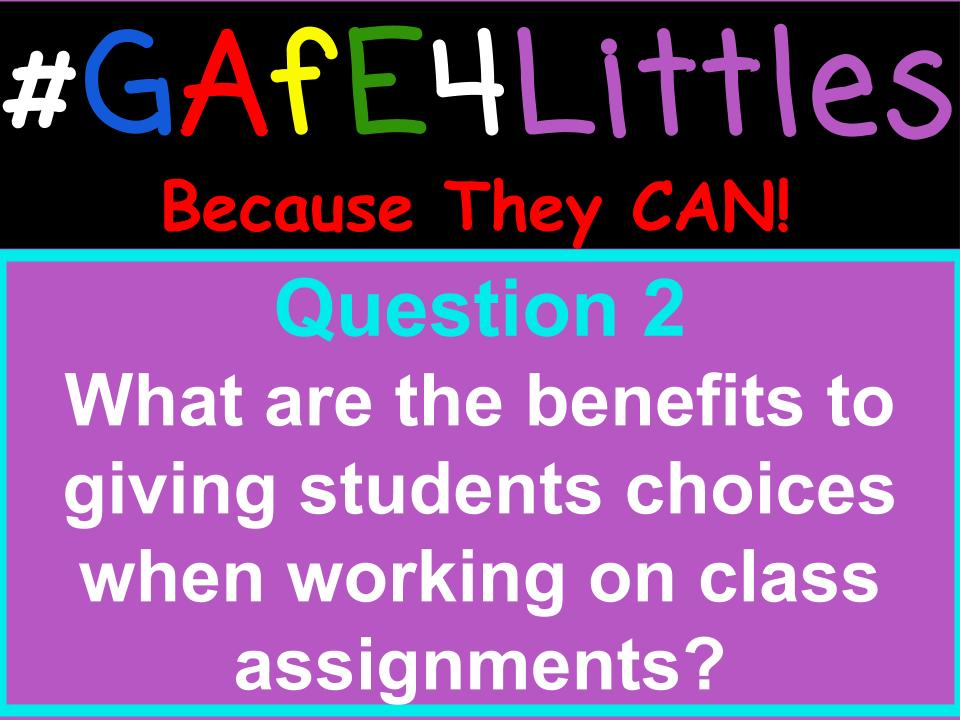 Q2 What are the benefits to giving students choices when working on class assignments? #gafe4littles https://t.co/yHa3sjuYjr