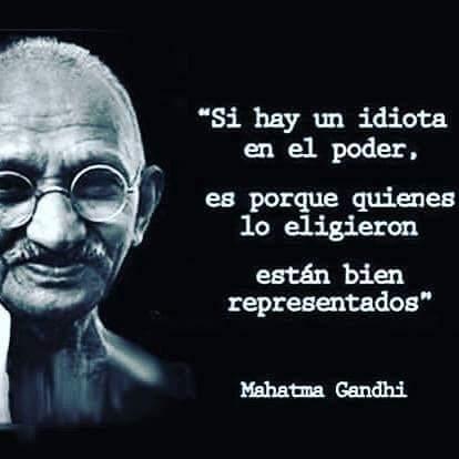 Si hay un idiota en el poder, es porque quienes lo eligieron están bien representados  Mahatma Gandhi https://t.co/NXw3ytMmfx