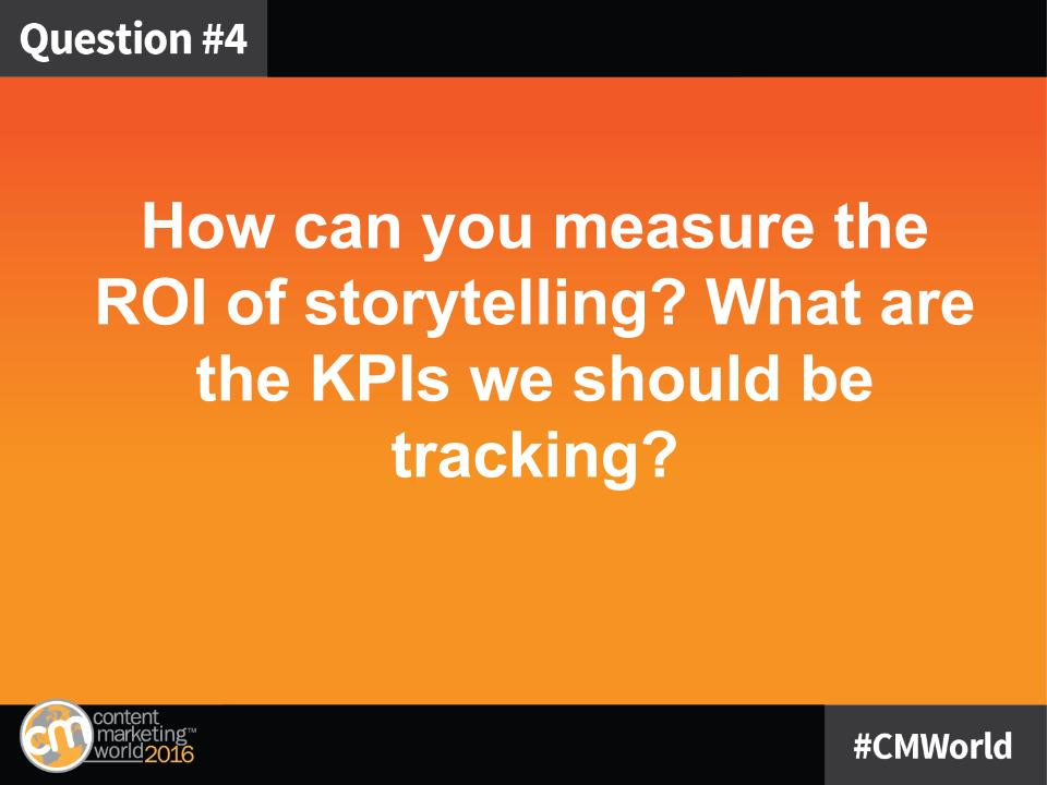 Q4: How can you measure the ROI of storytelling? What are the KPIs we should be tracking? #CMWorld https://t.co/GBvbo3Ebrj
