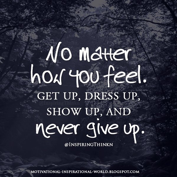 """Motivational Inspirational Quotes: Roy T. Bennett On Twitter: """"No Matter How You Feel. Get Up"""