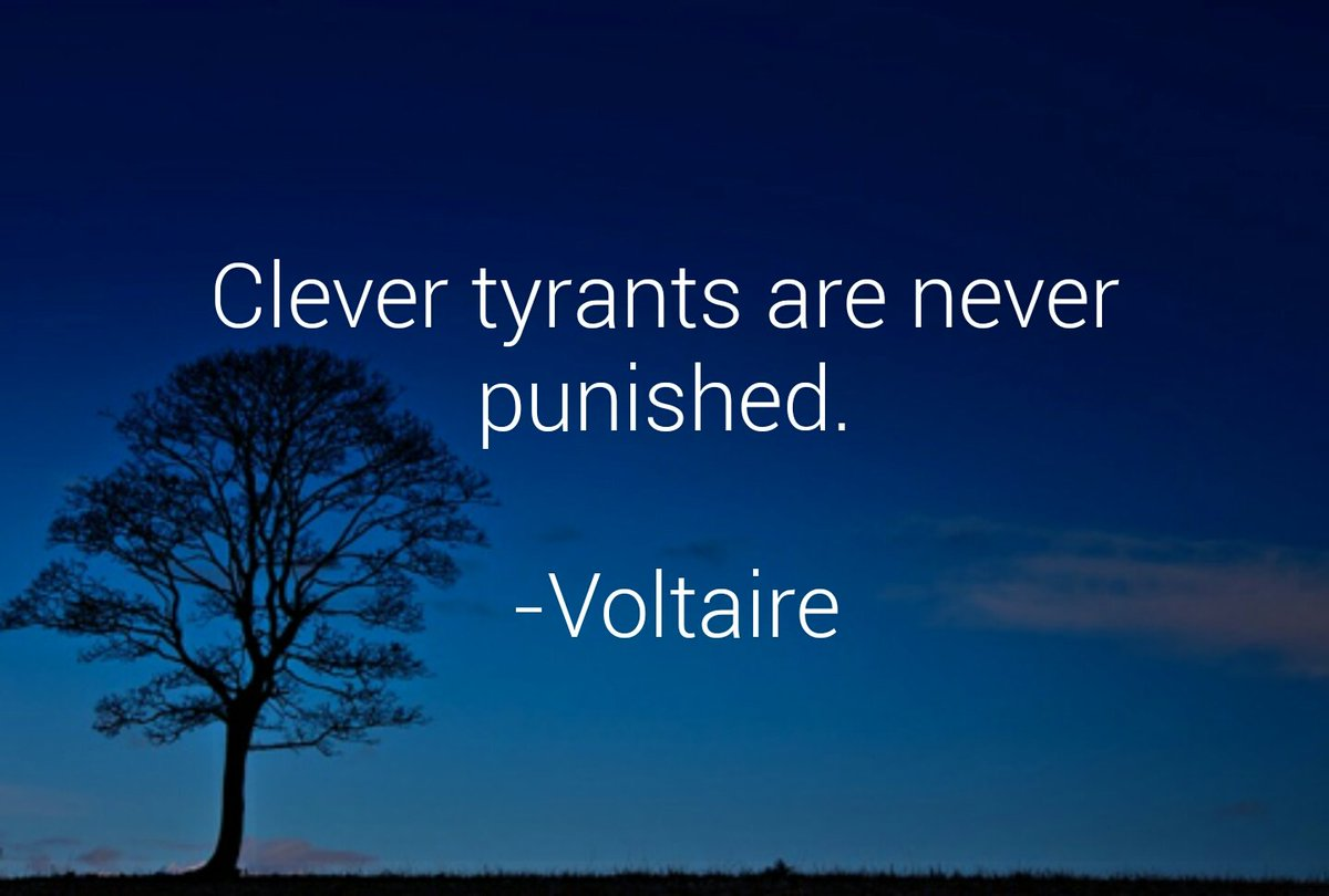 Clever tyrants are never punished. -Voltaire https://t.co/OJHV73KGpD