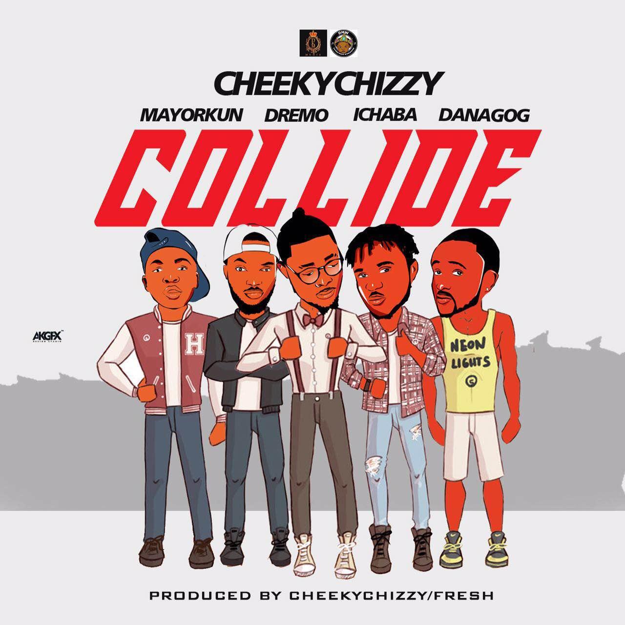 Music: Cheeky Chizzy – Collide ft DMW | @DanagogHKN @IamMayorKun @Dremoapg @IchabaApg @CheekyChizzy_