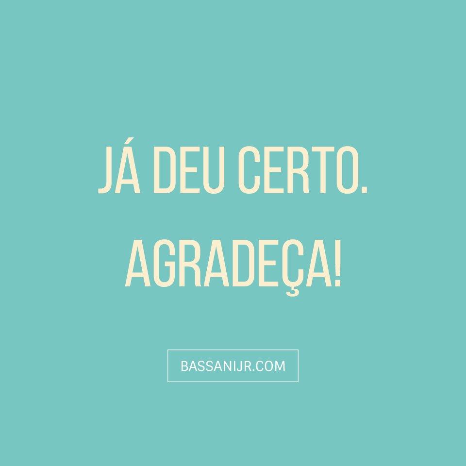 Bassani Jr على تويتر Já Deu Certo Agradeça Frases