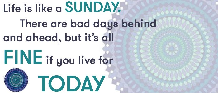 "Image result for ""life is like a sunday"" quote"