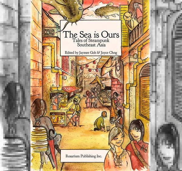 The Sea Is Ours: Tales from #Steampunk Southeast Asia (2015) Get it here https://t.co/zBg9o6fnwd