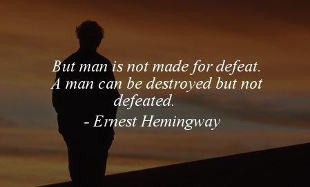 a man can be destroyed but not defeated definition