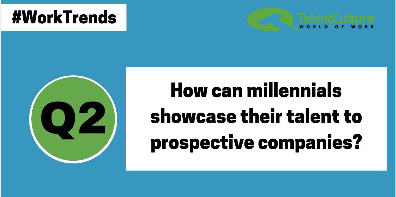 worktrends recap millennial attraction factors talentculture q2 how can millennials showcase their talent to prospective companies worktrends