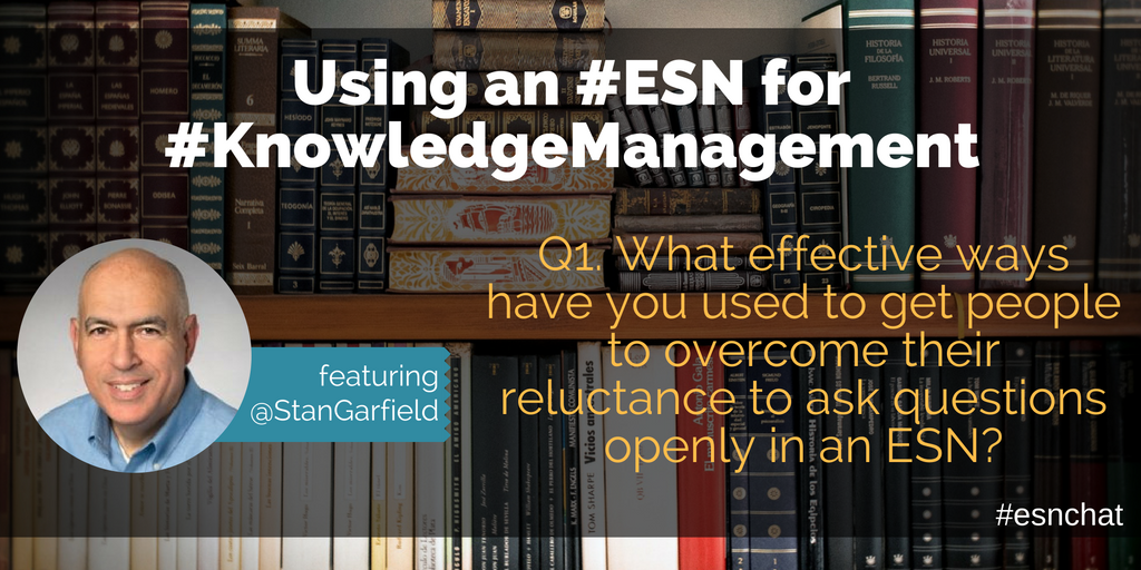 Q1. What effective ways have you used to get people to overcome their reluctance to ask questions openly in an ESN? #ESNchat #km https://t.co/JF90Z9BJV1