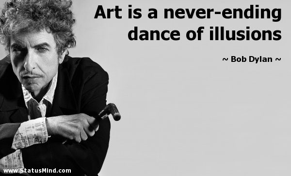 Art is a never-ending dance of illusions.  #BobDylan  <br>http://pic.twitter.com/eFw8Rb2OkI