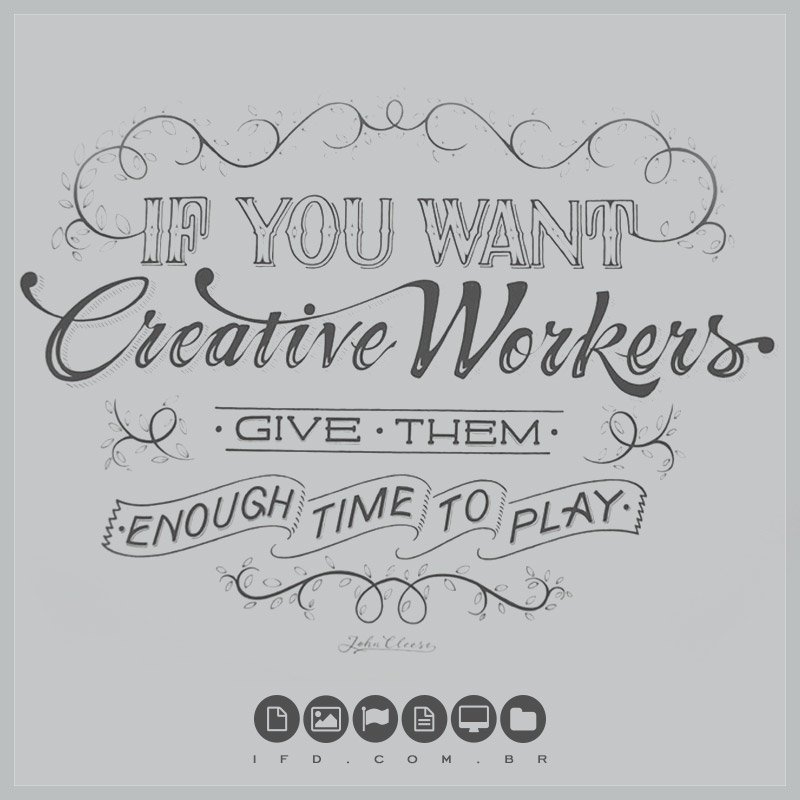 """""""If you want creative workers give them enough time to play"""" - John Cleese https://t.co/UzU24MQ3o1"""