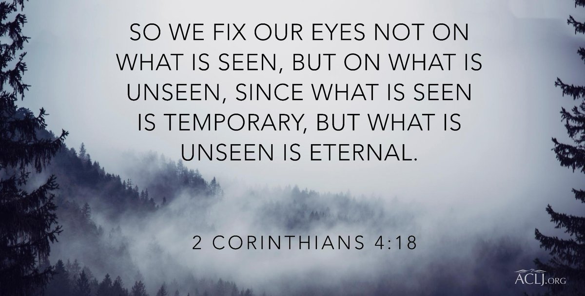 """ACLJ on Twitter: """"""""So we fix our eyes not on what is seen but on what is  unseen, since what is seen is temporary, but what is unseen is eternal."""" - 2"""