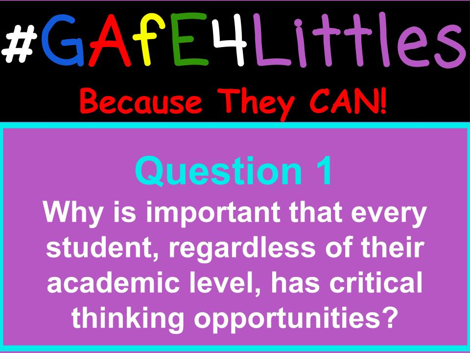 Q1 Why is it important that every student, regardless of their academic level, has critical thinking opportunities? #gafe4littles https://t.co/RUXIoyloau
