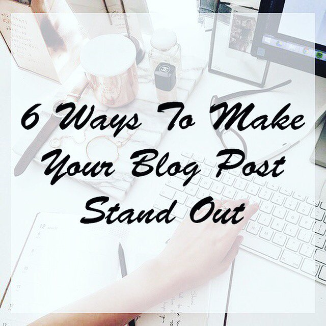 6 Ways To Make Your Blog Post Stand Out - FemaleBloggerRT bbloggers BloggingGals
