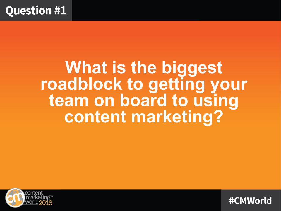 Q1: What is the biggest roadblock to getting your team on board to using content marketing? #CMWorld https://t.co/Da6Zjvfw5B