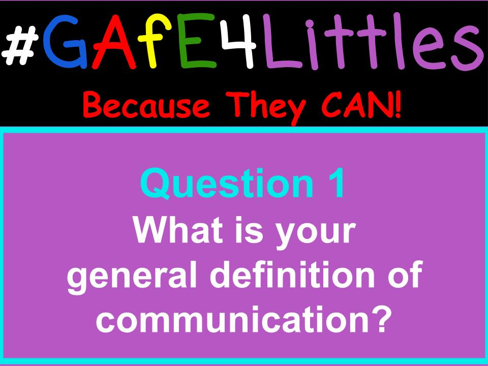 Q1 What is your general definition of communication? #gafe4littles https://t.co/TqPC458Ouw