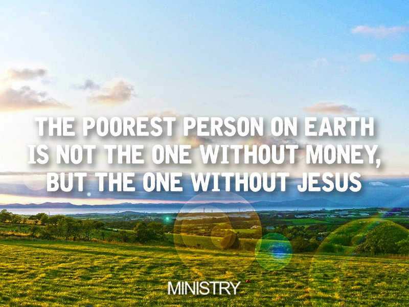 Ministry On Twitter The Poorest Person On Earth Is Not The One - The poorest person on earth