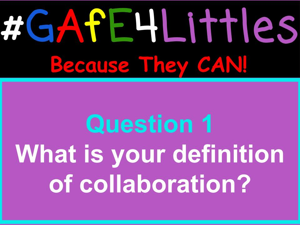 Q1 What is your definition of collaboration? #gafe4littles https://t.co/Jy6c1fEOqg
